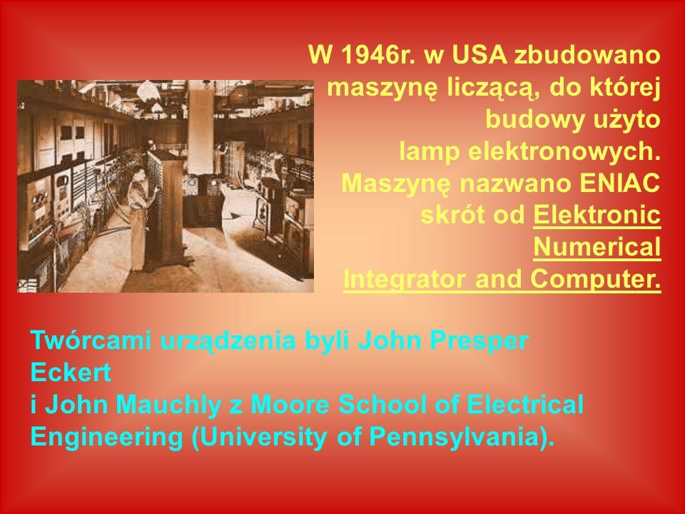 W 1946r. w USA zbudowano maszynę liczącą, do której budowy użyto lamp elektronowych. Maszynę nazwano ENIAC skrót od Elektronic Numerical Integrator and Computer.