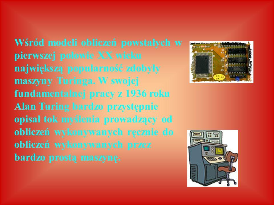 Wśród modeli obliczeń powstałych w pierwszej połowie XX wieku największą popularność zdobyły maszyny Turinga.