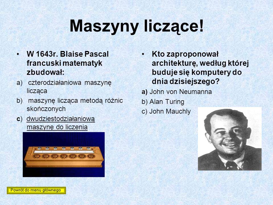 Maszyny liczące! W 1643r. Blaise Pascal francuski matematyk zbudował: