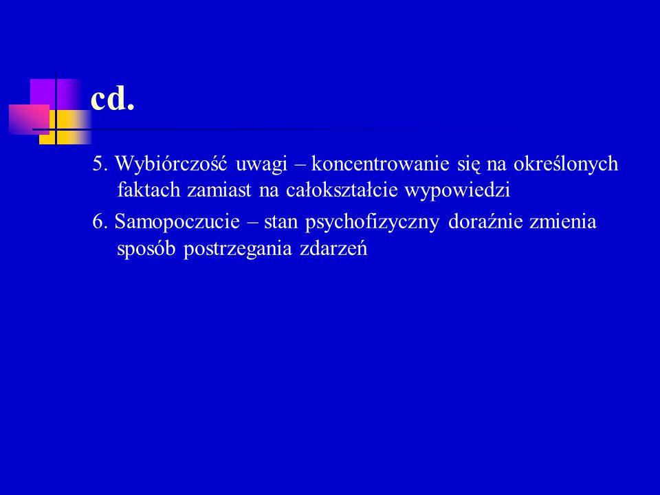 cd. 5. Wybiórczość uwagi – koncentrowanie się na określonych faktach zamiast na całokształcie wypowiedzi.