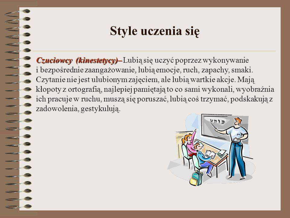 Style uczenia sięCzuciowcy (kinestetycy)– Lubią się uczyć poprzez wykonywanie.