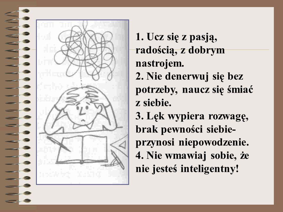 1. Ucz się z pasją, radością, z dobrym nastrojem. 2