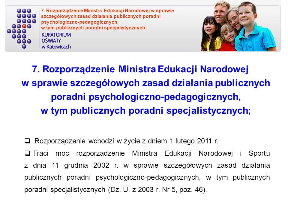 7. Rozporządzenie Ministra Edukacji Narodowej w sprawie szczegółowych zasad działania publicznych poradni psychologiczno-pedagogicznych, w tym publicznych poradni specjalistycznych;