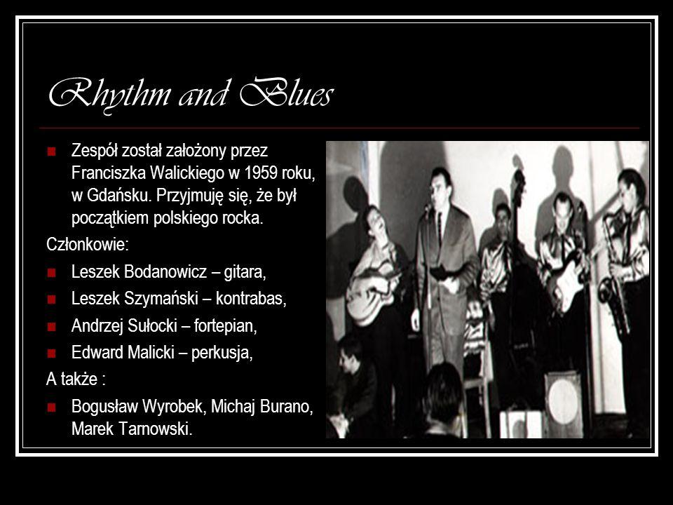Rhythm and Blues Zespół został założony przez Franciszka Walickiego w 1959 roku, w Gdańsku. Przyjmuję się, że był początkiem polskiego rocka.