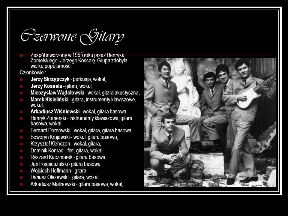 Czerwone Gitary Zespół stworzony w 1965 roku przez Henryka Zomelskiego i Jerzego Kosselę. Grupa zdobyła wielką popularność.