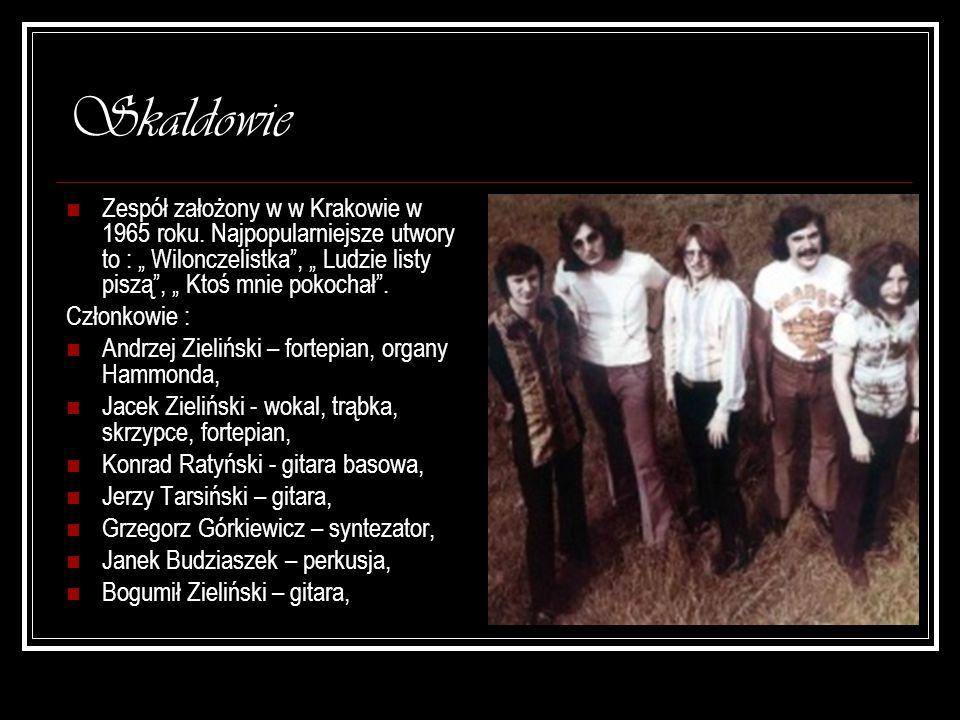 """Skaldowie Zespół założony w w Krakowie w 1965 roku. Najpopularniejsze utwory to : """" Wilonczelistka , """" Ludzie listy piszą , """" Ktoś mnie pokochał ."""
