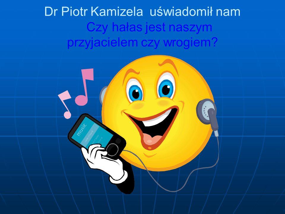 Dr Piotr Kamizela uświadomił nam Czy hałas jest naszym przyjacielem czy wrogiem