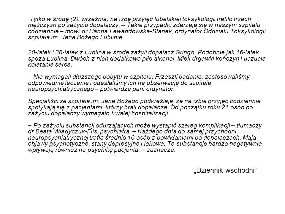 Tylko w środę (22 września) na izbę przyjęć lubelskiej toksykologii trafiło trzech mężczyzn po zażyciu dopalaczy. – Takie przypadki zdarzają się w naszym szpitalu codziennie – mówi dr Hanna Lewandowska-Stanek, ordynator Oddziału Toksykologii szpitala im. Jana Bożego Lublinie.