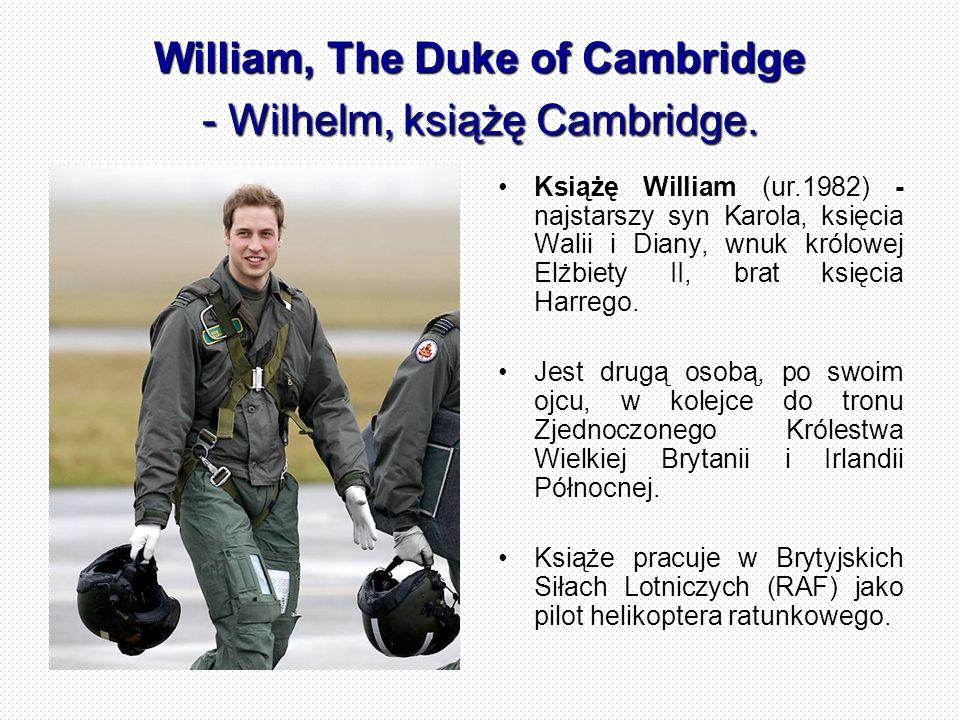 William, The Duke of Cambridge - Wilhelm, książę Cambridge.