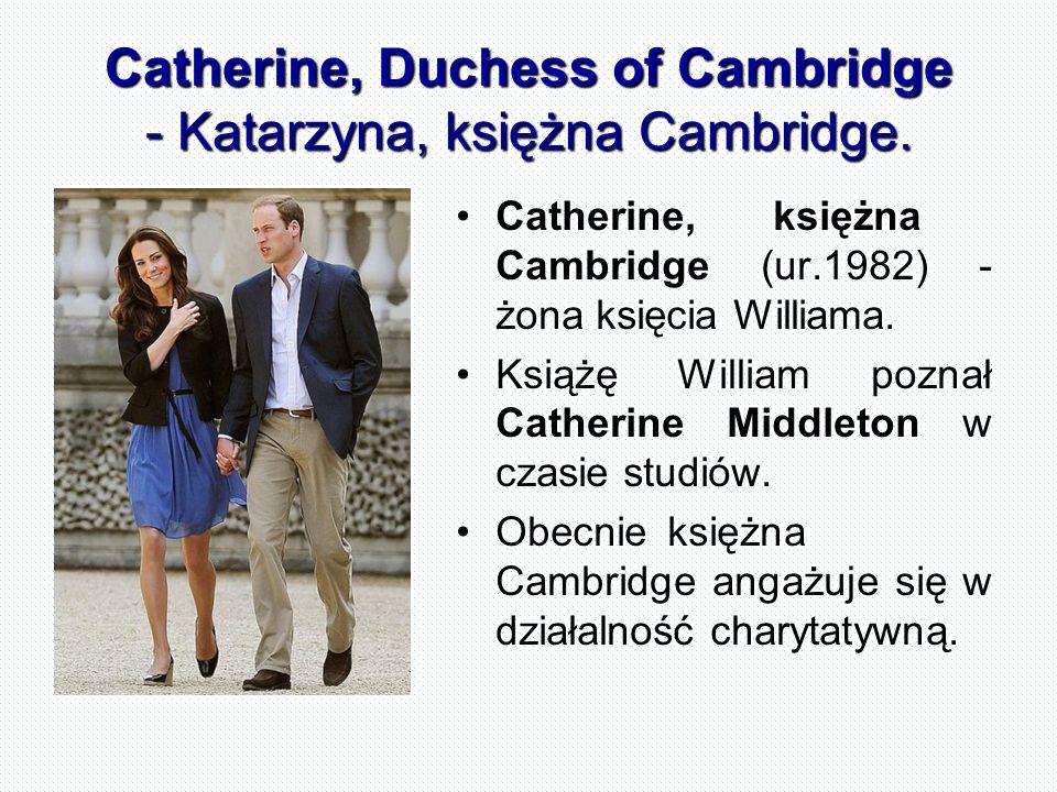 Catherine, Duchess of Cambridge - Katarzyna, księżna Cambridge.