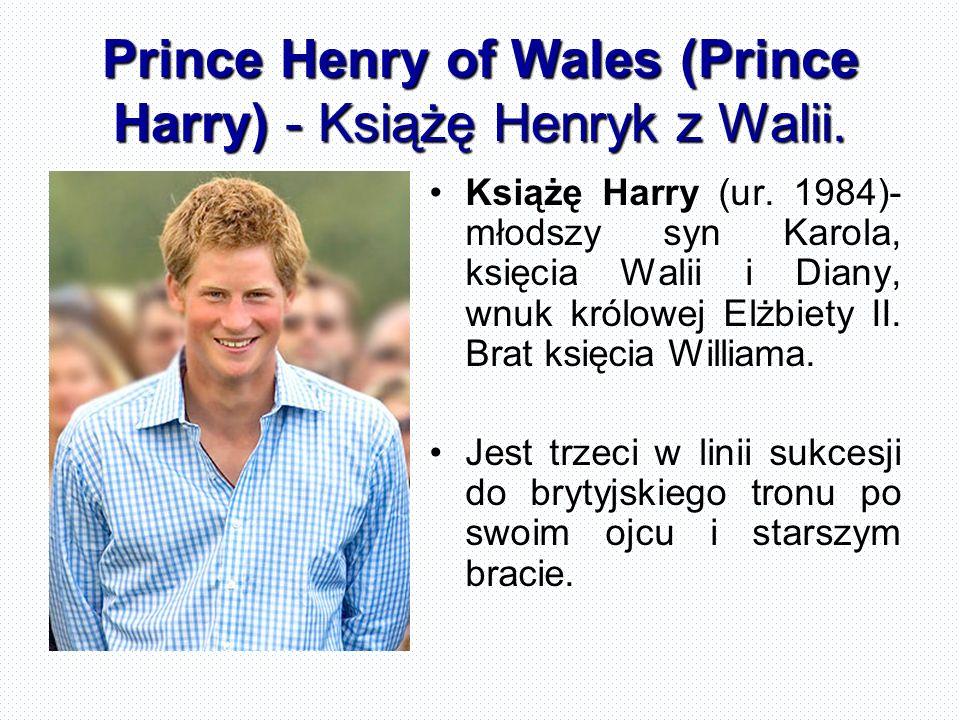 Prince Henry of Wales (Prince Harry) - Książę Henryk z Walii.