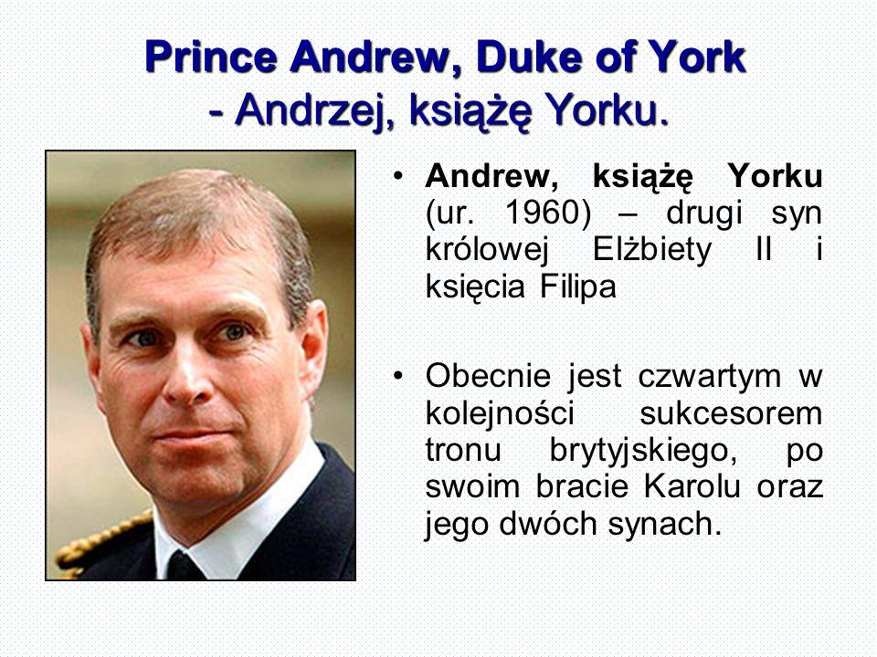 Prince Andrew, Duke of York - Andrzej, książę Yorku.