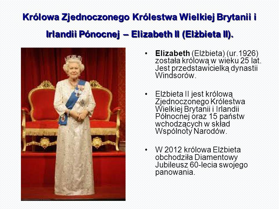 Królowa Zjednoczonego Królestwa Wielkiej Brytanii i Irlandii Pónocnej – Elizabeth II (Elżbieta II).