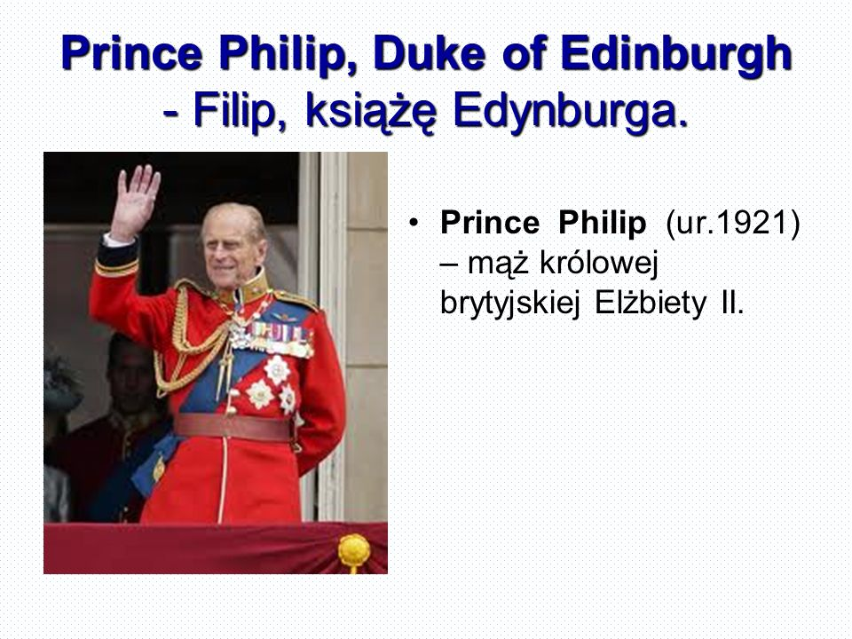 Prince Philip, Duke of Edinburgh - Filip, książę Edynburga.