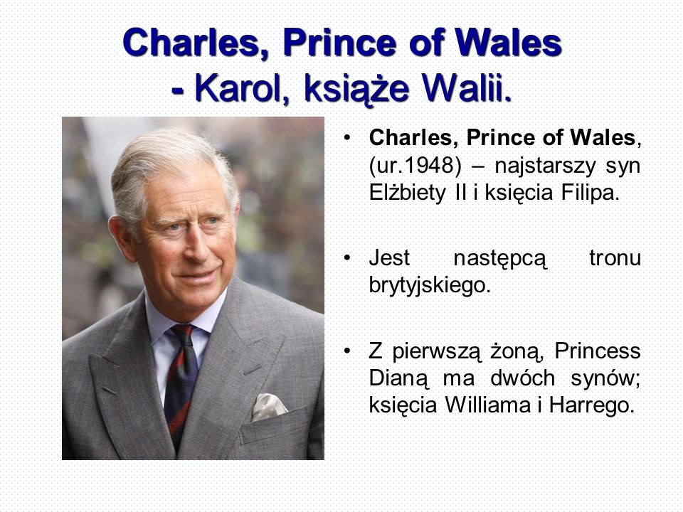 Charles, Prince of Wales - Karol, książe Walii.