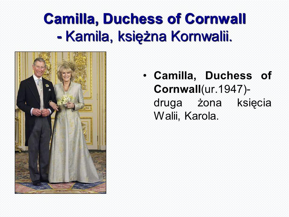 Camilla, Duchess of Cornwall - Kamila, księżna Kornwalii.