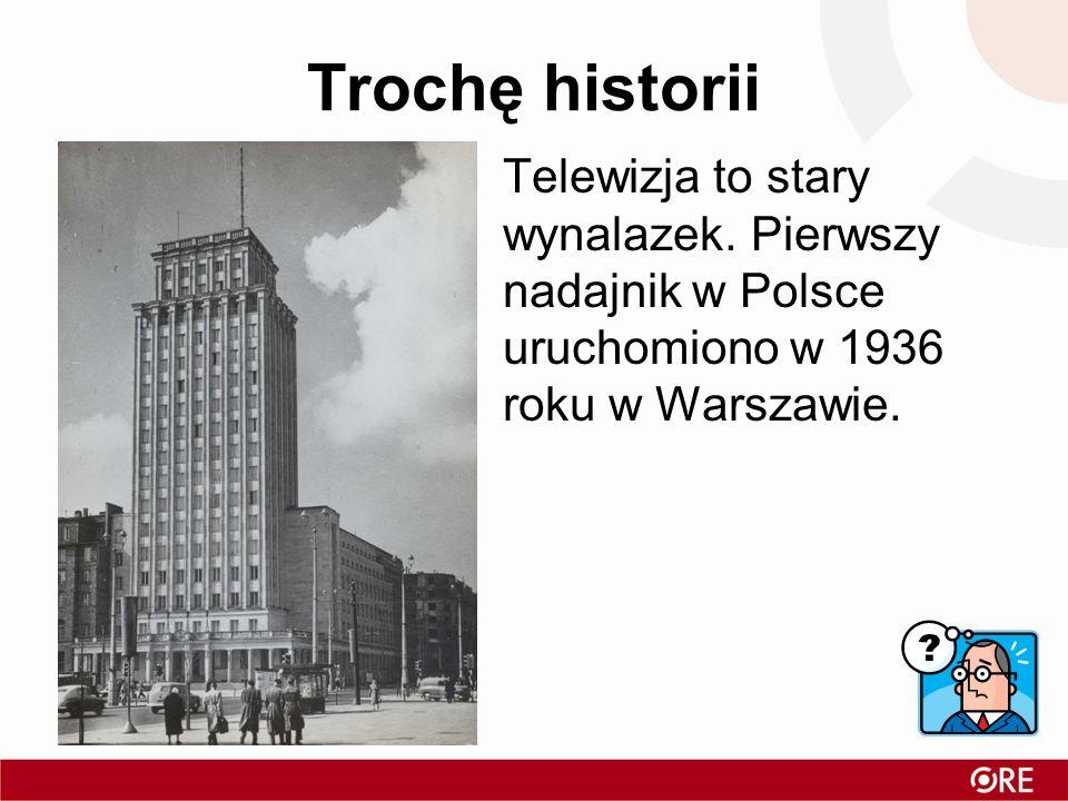 Trochę historiiTelewizja to stary wynalazek. Pierwszy nadajnik w Polsce uruchomiono w 1936 roku w Warszawie.