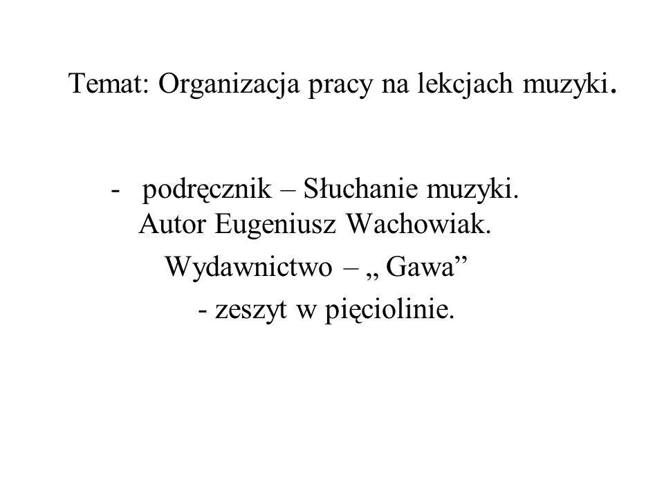 Temat: Organizacja pracy na lekcjach muzyki.