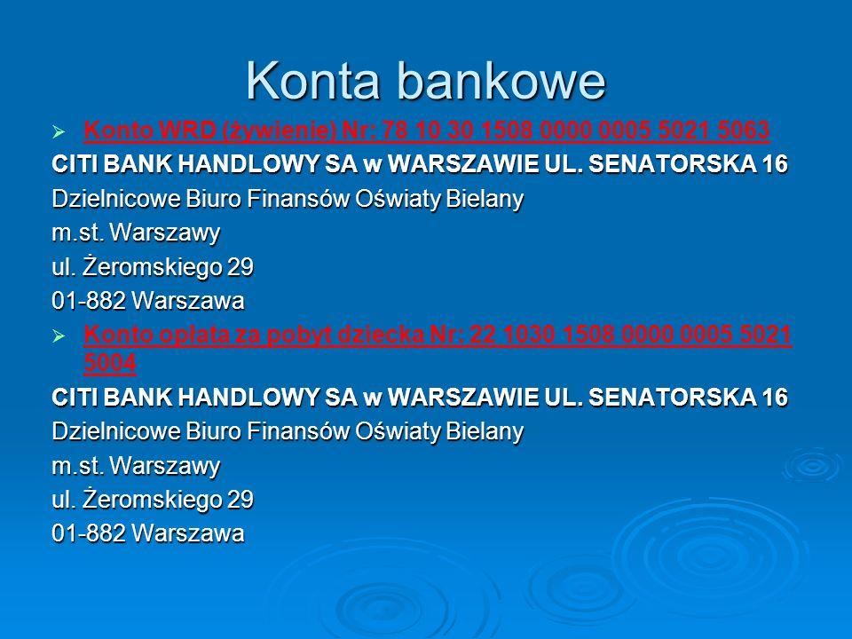 Konta bankowe Konto WRD (żywienie) Nr: 78 10 30 1508 0000 0005 5021 5063. CITI BANK HANDLOWY SA w WARSZAWIE UL. SENATORSKA 16.
