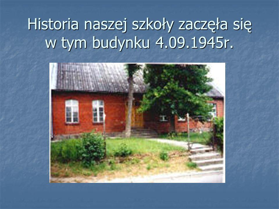 Historia naszej szkoły zaczęła się w tym budynku 4.09.1945r.