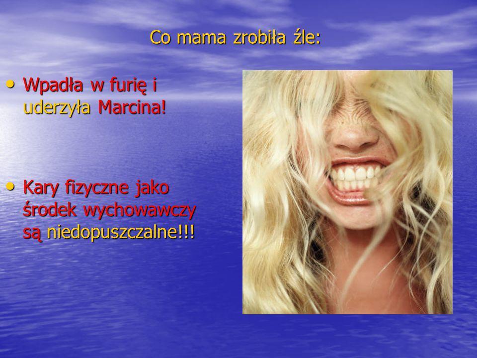 Co mama zrobiła źle: Wpadła w furię i uderzyła Marcina.