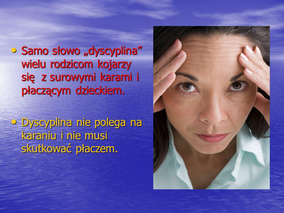 """Samo słowo """"dyscyplina wielu rodzicom kojarzy się z surowymi karami i płaczącym dzieckiem."""