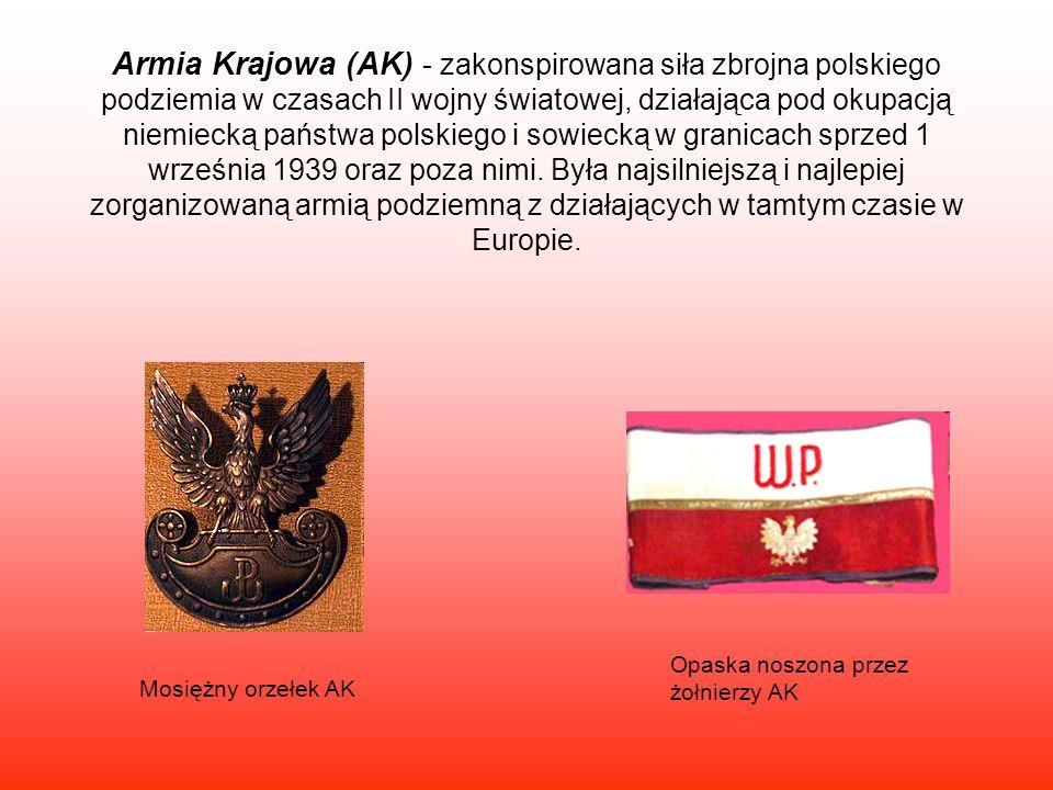 Armia Krajowa (AK) - zakonspirowana siła zbrojna polskiego podziemia w czasach II wojny światowej, działająca pod okupacją niemiecką państwa polskiego i sowiecką w granicach sprzed 1 września 1939 oraz poza nimi. Była najsilniejszą i najlepiej zorganizowaną armią podziemną z działających w tamtym czasie w Europie.
