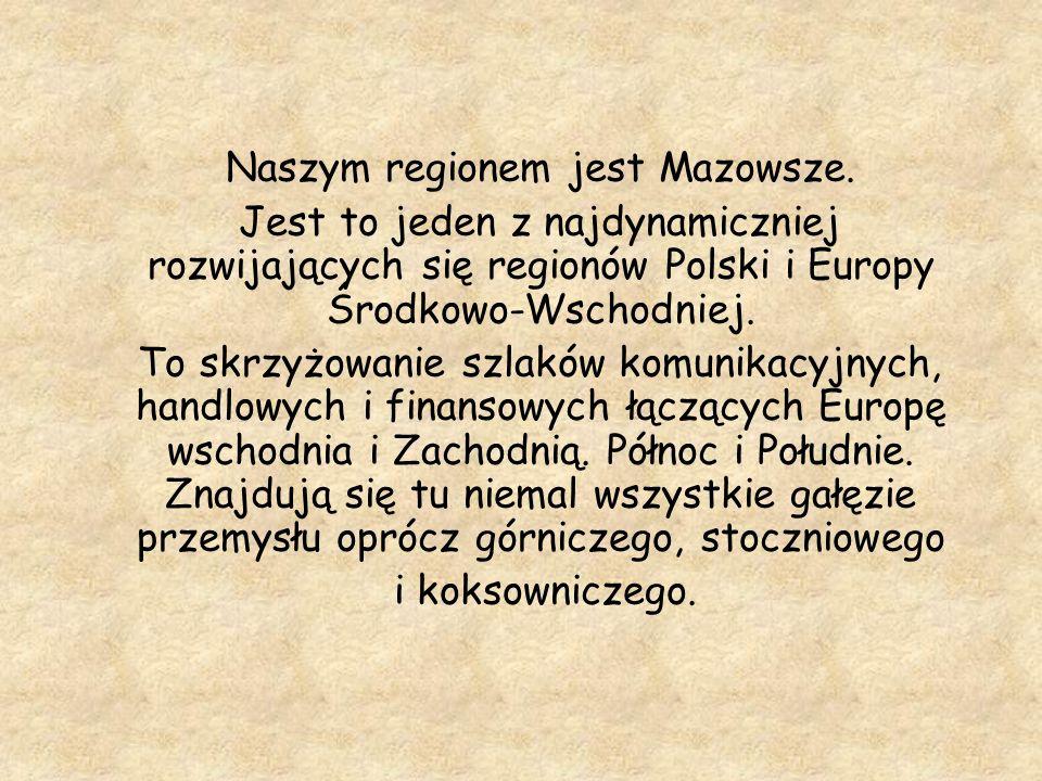 Naszym regionem jest Mazowsze.