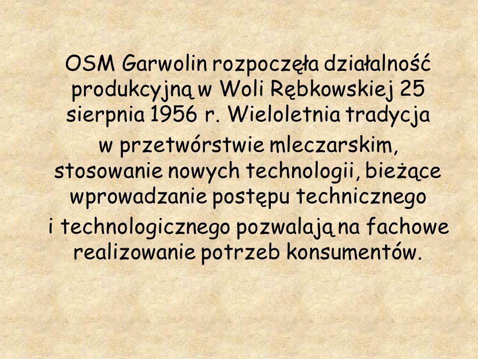 OSM Garwolin rozpoczęła działalność produkcyjną w Woli Rębkowskiej 25 sierpnia 1956 r. Wieloletnia tradycja