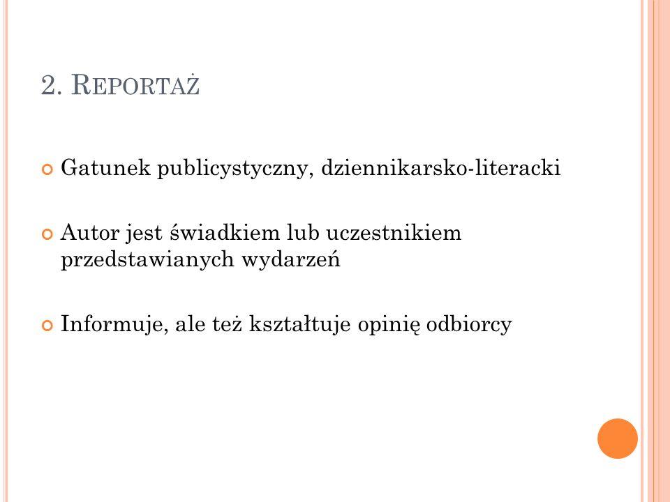 2. Reportaż Gatunek publicystyczny, dziennikarsko-literacki