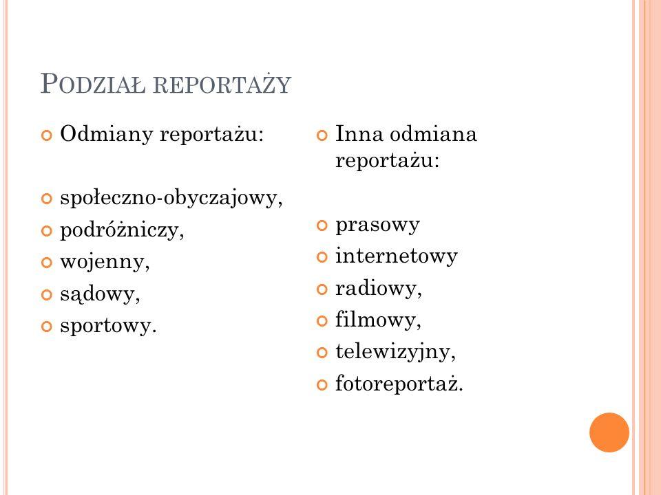 Podział reportaży Odmiany reportażu: społeczno-obyczajowy,