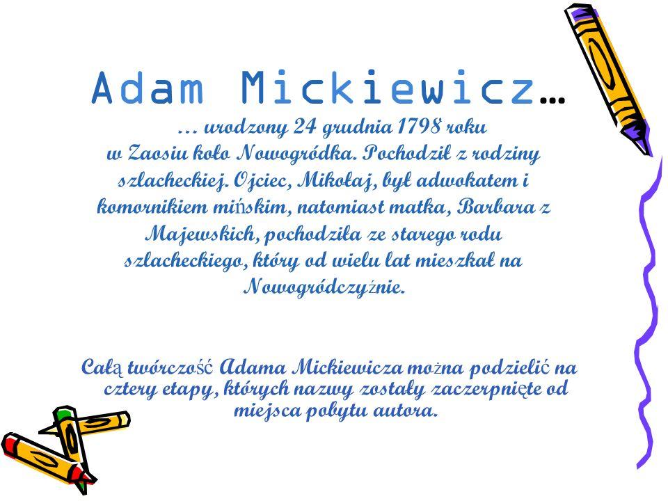 Adam Mickiewicz… … urodzony 24 grudnia 1798 roku
