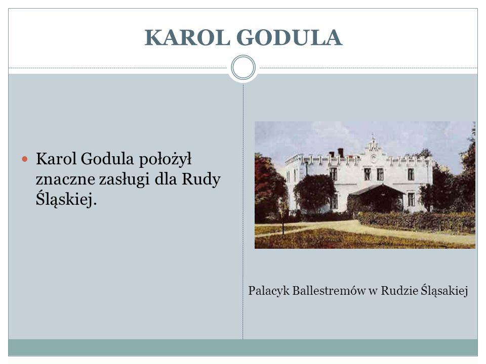 KAROL GODULA Karol Godula położył znaczne zasługi dla Rudy Śląskiej.
