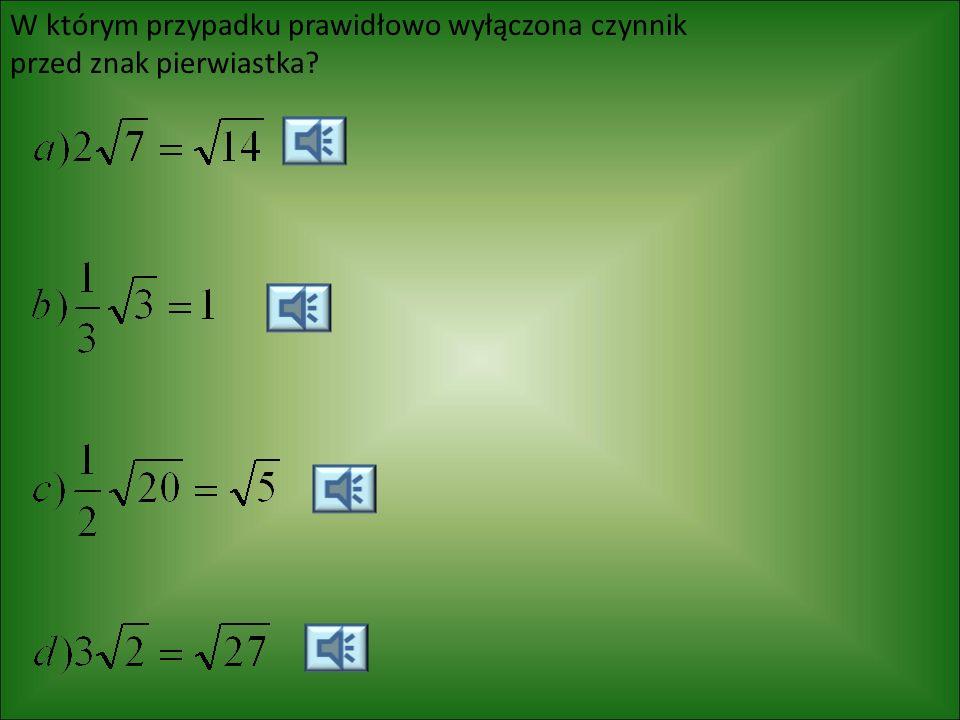W którym przypadku prawidłowo wyłączona czynnik przed znak pierwiastka