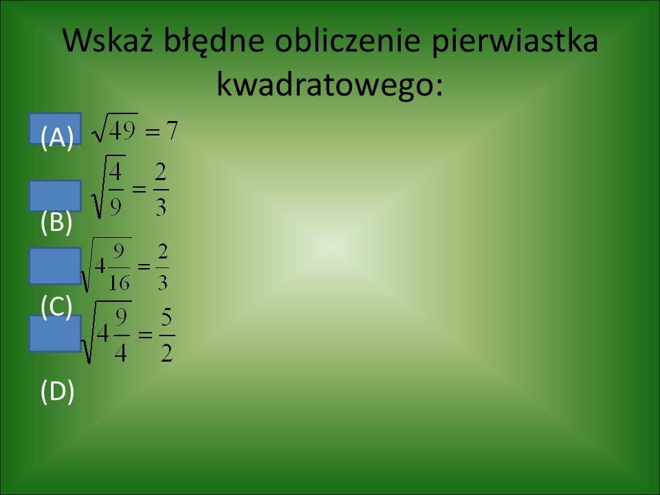 Wskaż błędne obliczenie pierwiastka kwadratowego: