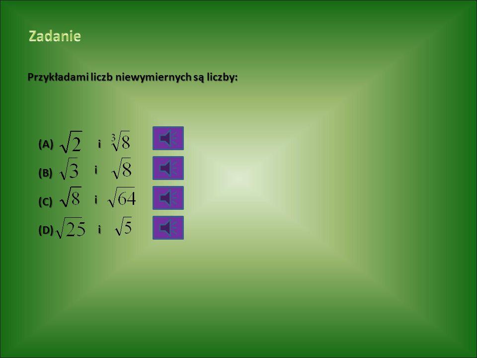 Zadanie Przykładami liczb niewymiernych są liczby: (A) (B) (C) (D) i i