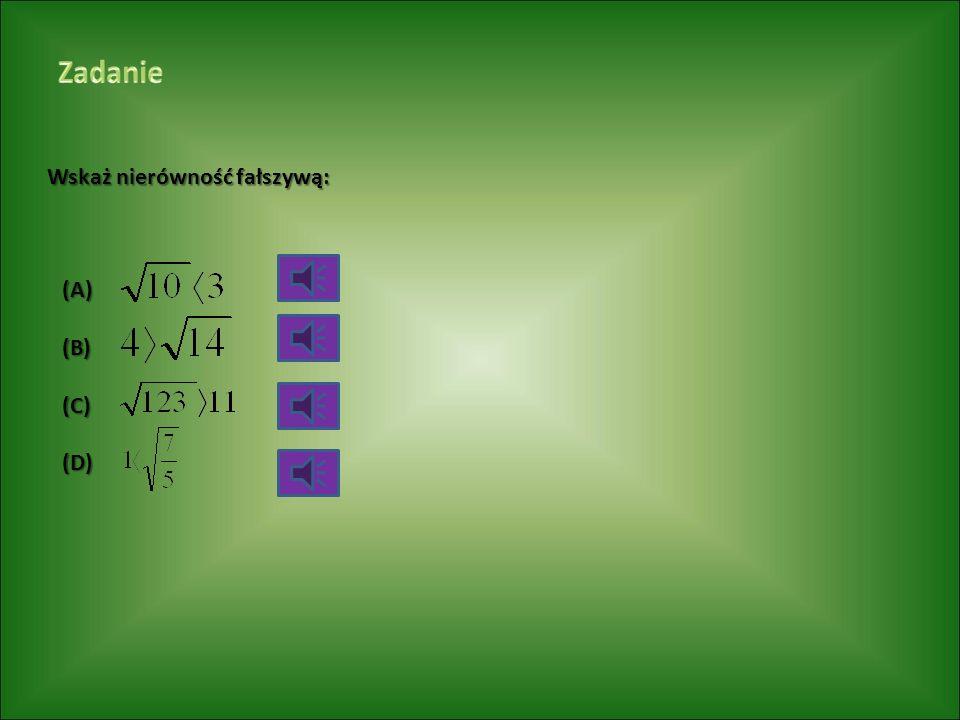 Zadanie Wskaż nierówność fałszywą: (A) (B) (C) (D)