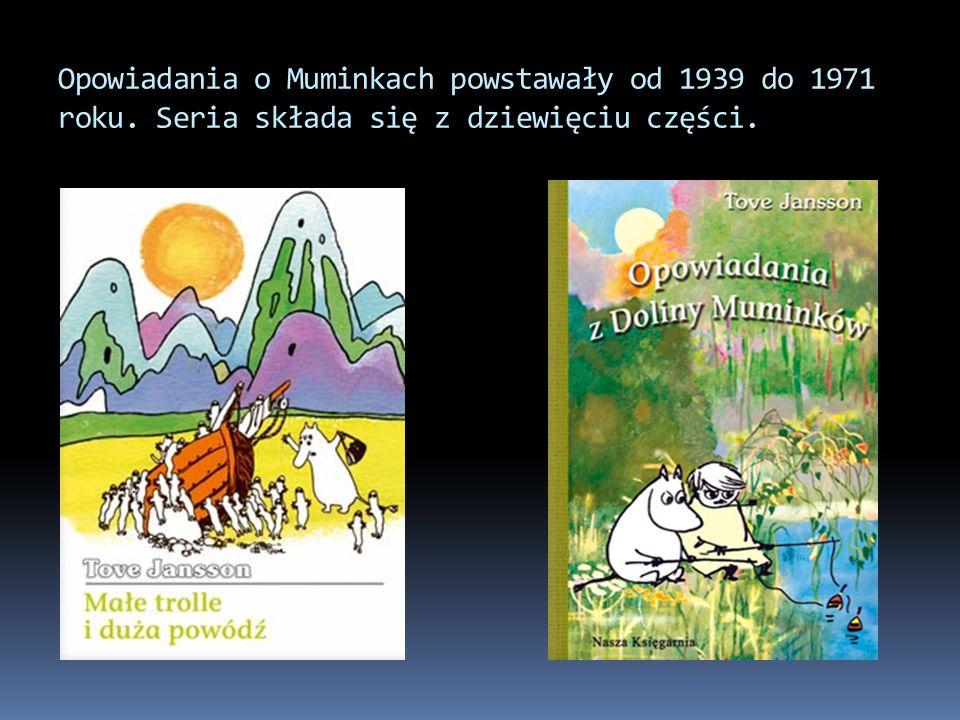 Opowiadania o Muminkach powstawały od 1939 do 1971 roku