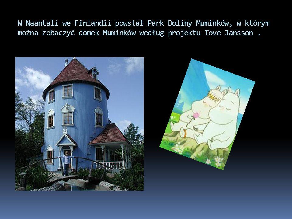 W Naantali we Finlandii powstał Park Doliny Muminków, w którym można zobaczyć domek Muminków według projektu Tove Jansson .