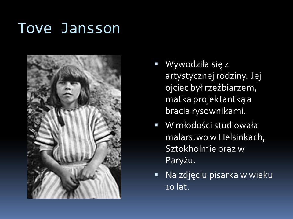 Tove Jansson Wywodziła się z artystycznej rodziny. Jej ojciec był rzeźbiarzem, matka projektantką a bracia rysownikami.