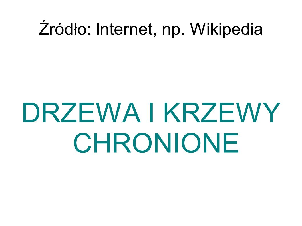 Źródło: Internet, np. Wikipedia