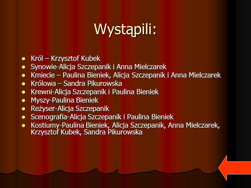 Wystąpili: Król – Krzysztof Kubek