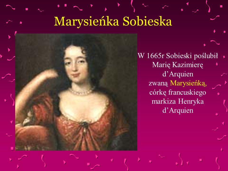 Marysieńka Sobieska W 1665r Sobieski poślubił Marię Kazimierę d'Arquien.