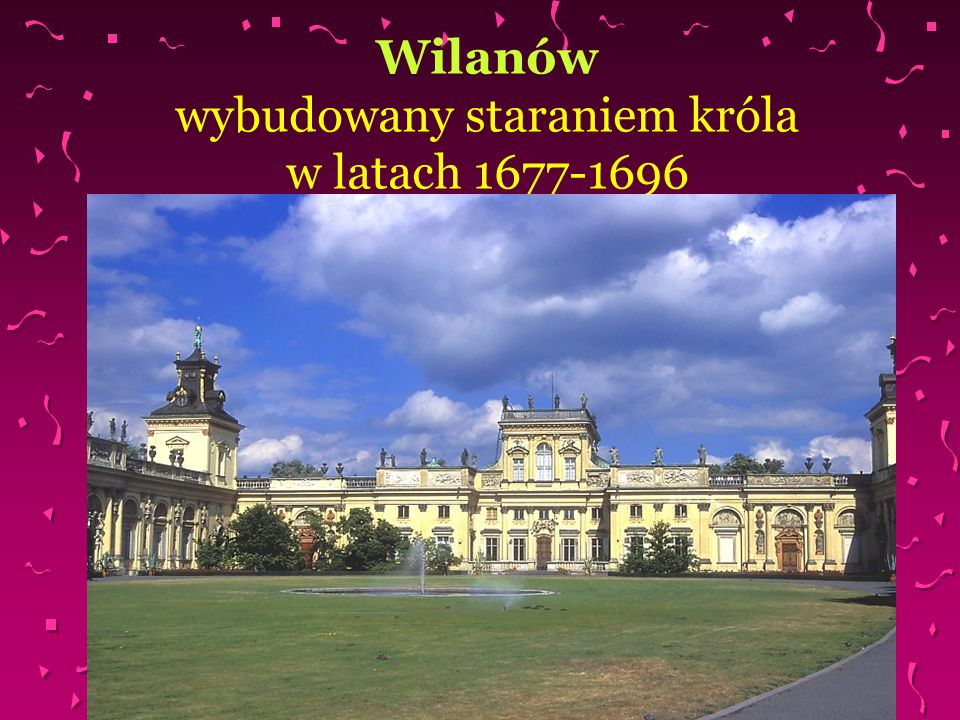 Wilanów wybudowany staraniem króla w latach 1677-1696