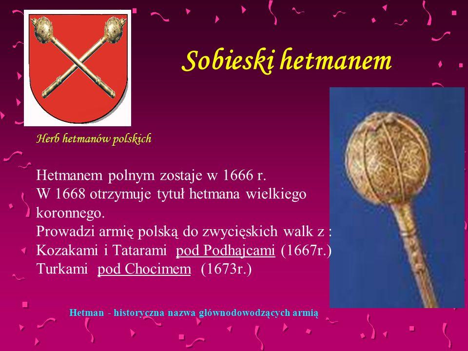 Sobieski hetmanem Hetmanem polnym zostaje w 1666 r.