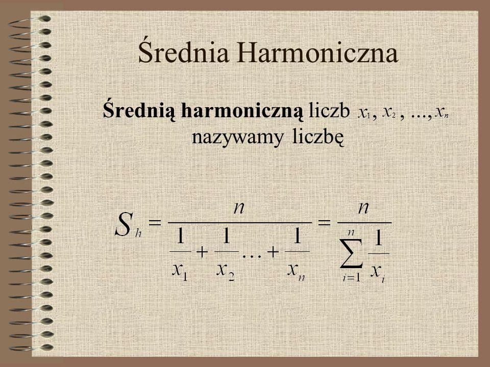Średnią harmoniczną liczb , , ..., nazywamy liczbę