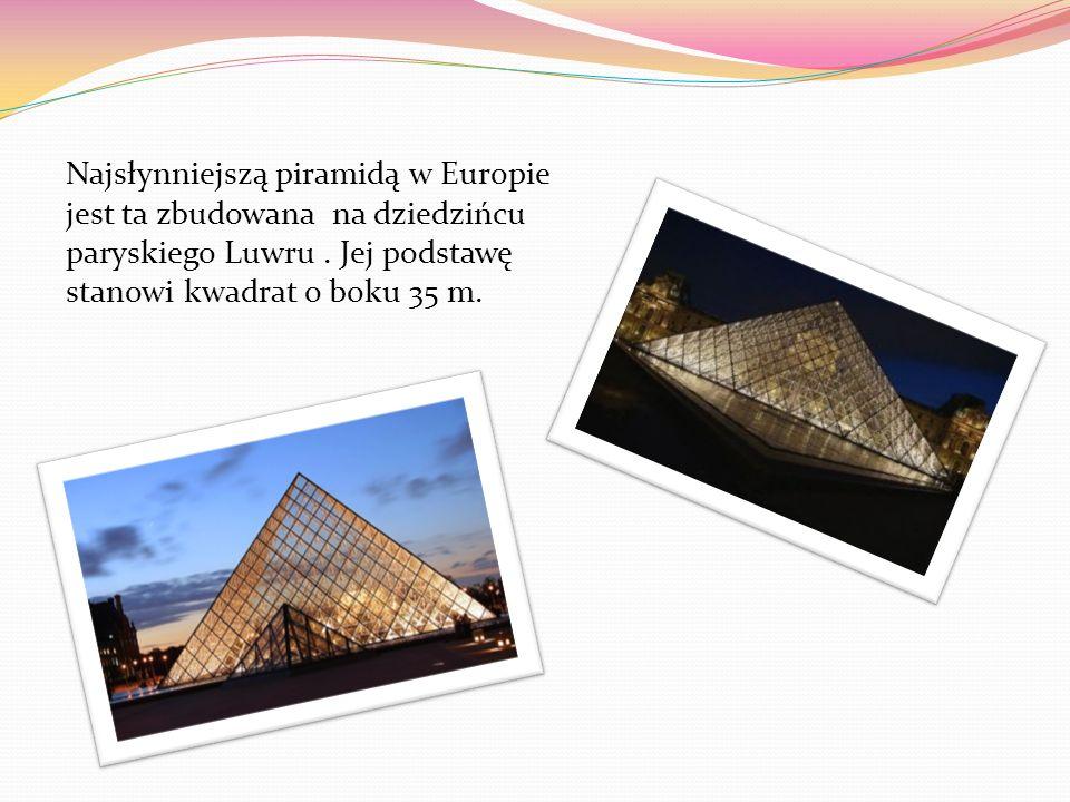 Najsłynniejszą piramidą w Europie jest ta zbudowana na dziedzińcu paryskiego Luwru .