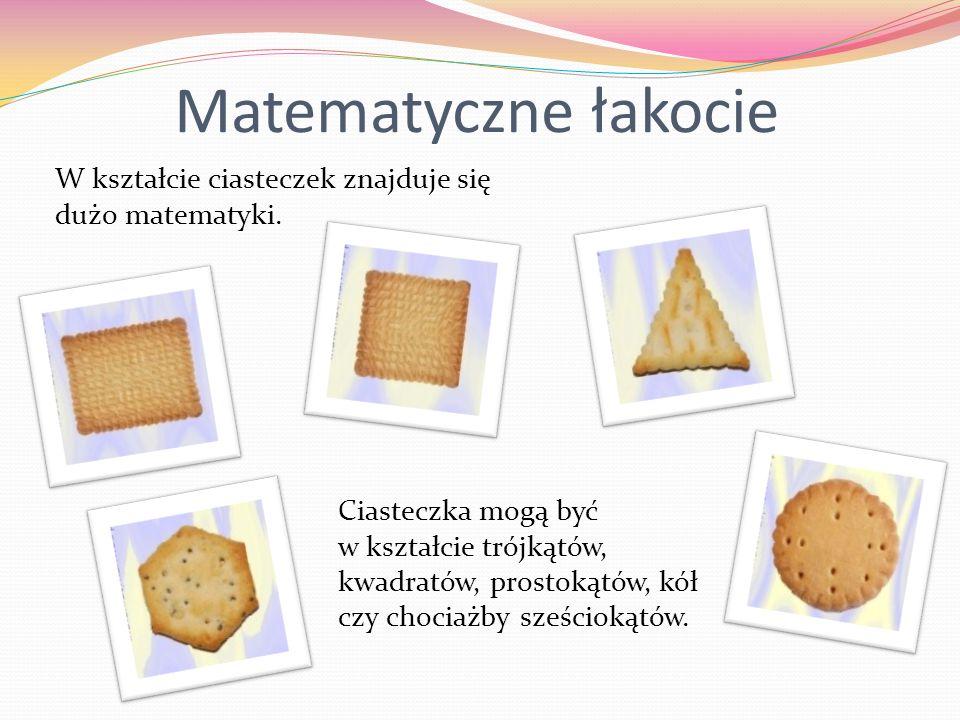 Matematyczne łakocieW kształcie ciasteczek znajduje się dużo matematyki.