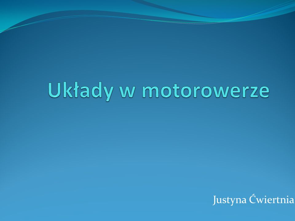 Układy w motorowerze Justyna Ćwiertnia
