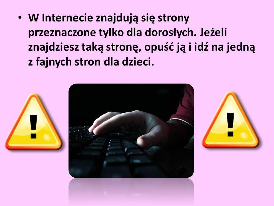 W Internecie znajdują się strony przeznaczone tylko dla dorosłych